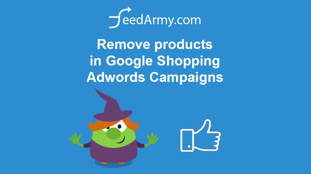 How do I remove products in Google Shopping Adwords Campaigns