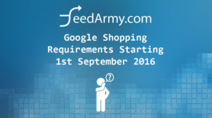 Google Shopping Requirements Starting 1st September 2016