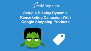 Setup a Display Dynamic Remarketing Campaign With Google Shopping Products