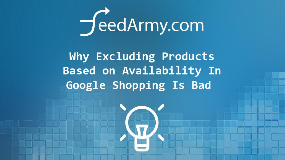 Why Excluding Products Based on Availability In Google Shopping Is Bad