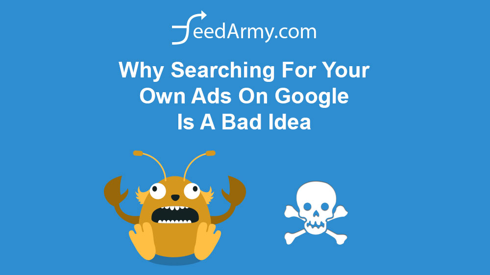 Why Searching For Your Own Ads On Google Is A Bad Idea
