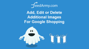 Add, Edit or Delete Additional Images For Google Shopping
