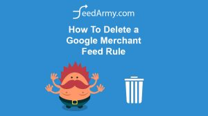 How To Delete a Google Merchant Feed Rule