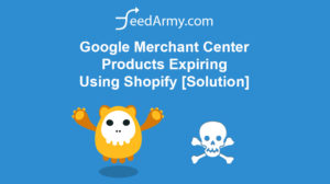 Google Merchant Center Products Expiring Using Shopify [Solution]