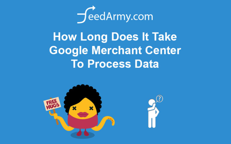 How Long Does It Take Google Merchant Center To Process Data