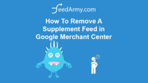 How To Remove A Supplement Feed in Google Merchant Center