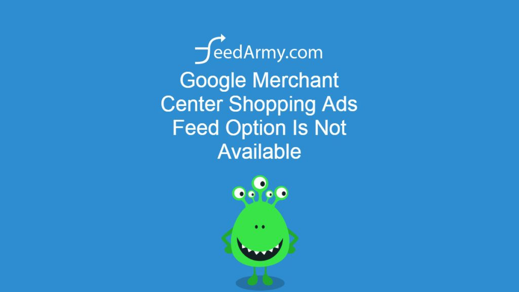 Google Merchant Center Shopping Ads Feed Option Is Not Available