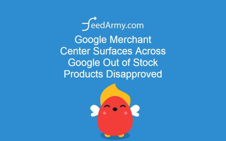Google Merchant Center Surfaces Across Google Out of Stock Products Disapproved
