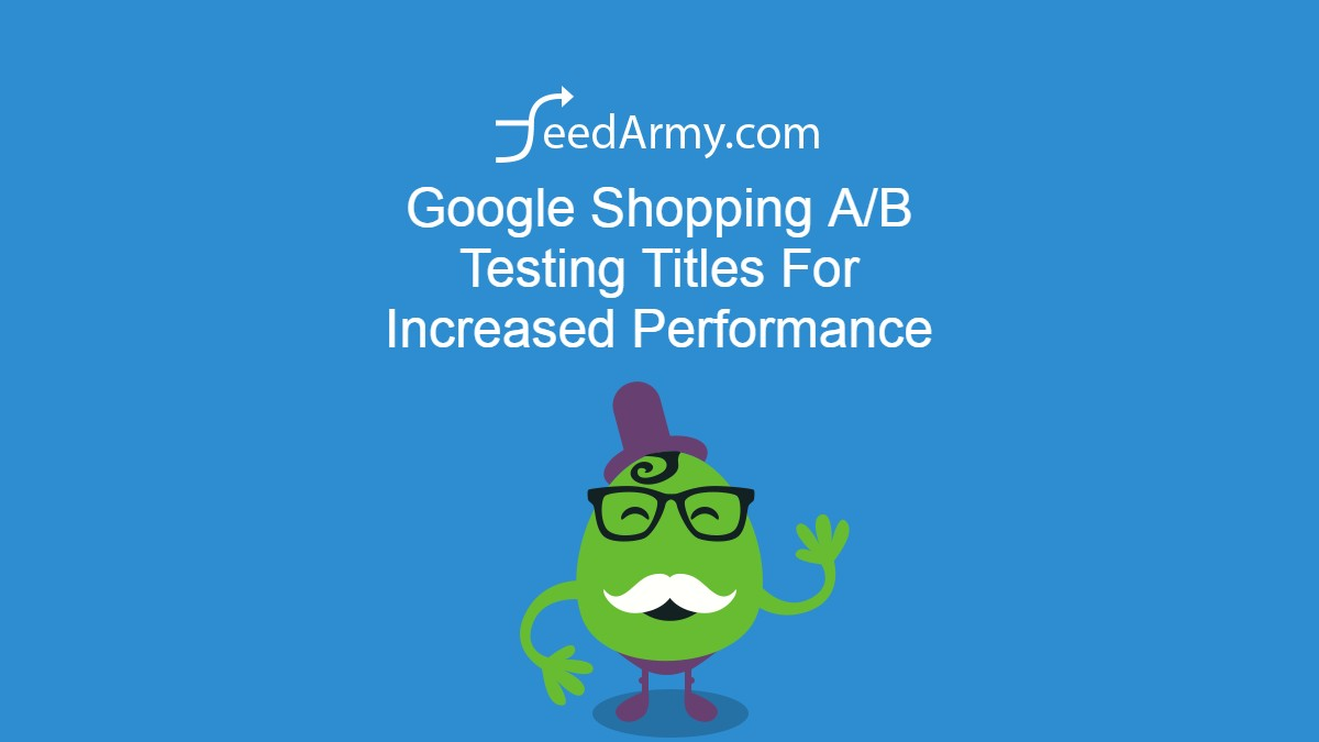 Google Shopping A_B Testing Titles For Increased Performance