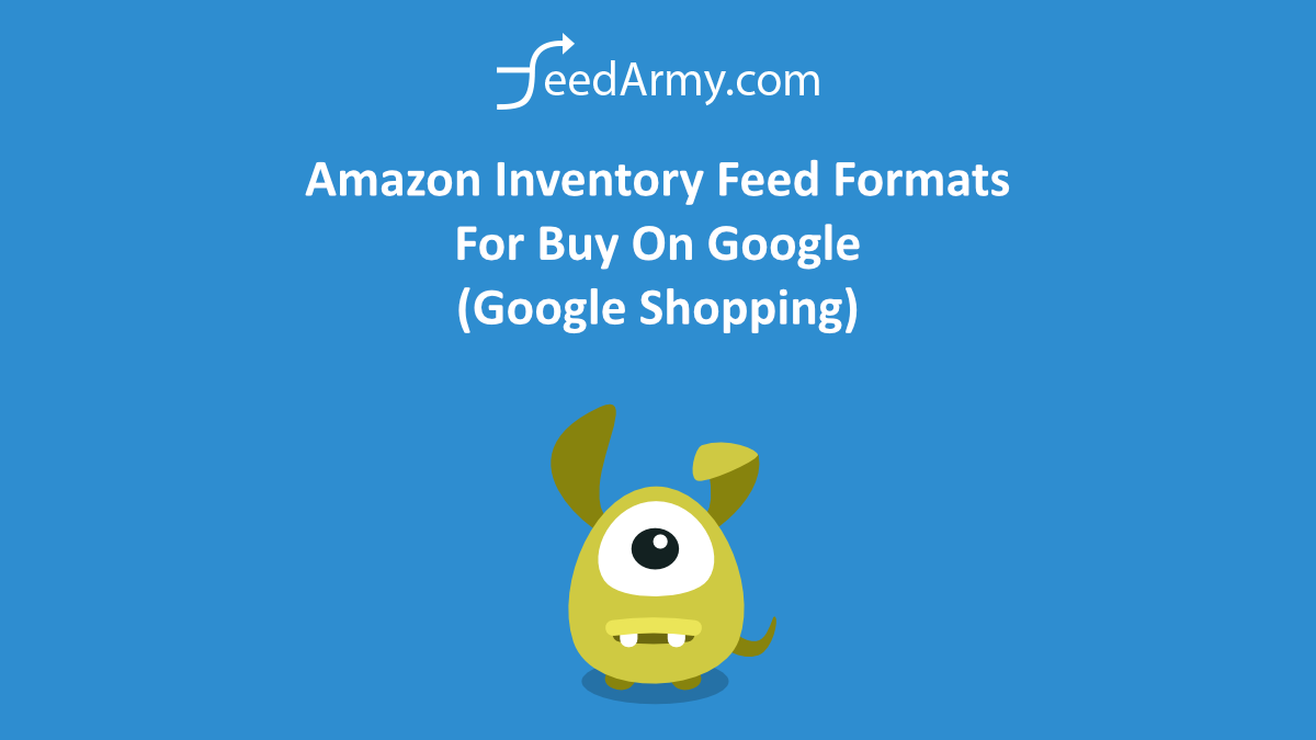 Amazon Inventory Feed Formats For Buy On Google (Google Shopping)