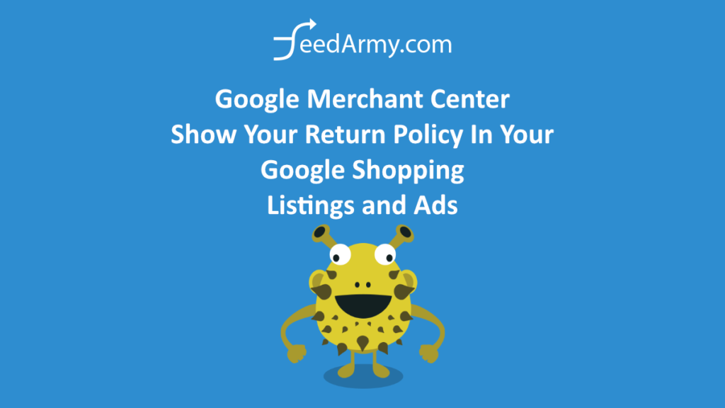 Google Merchant Center Show Your Return Policy In Your Google Shopping Listings and Ads